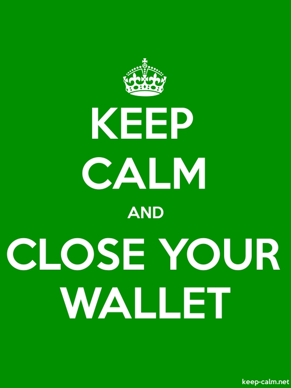 KEEP CALM AND CLOSE YOUR WALLET - white/green - Default (600x800)