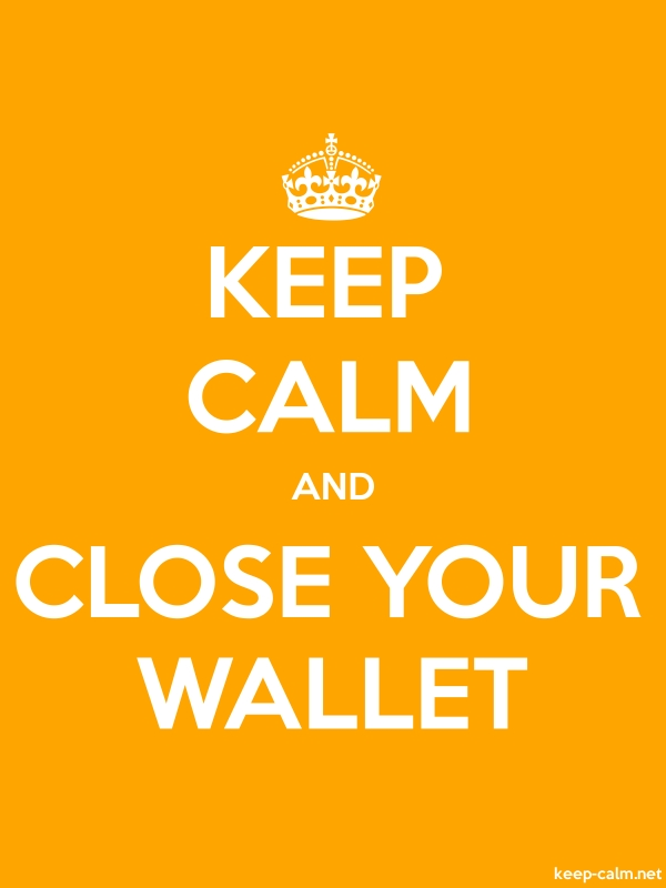KEEP CALM AND CLOSE YOUR WALLET - white/orange - Default (600x800)