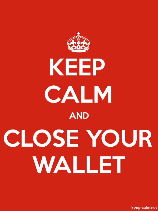 KEEP CALM AND CLOSE YOUR WALLET - white/red - Default (600x800)