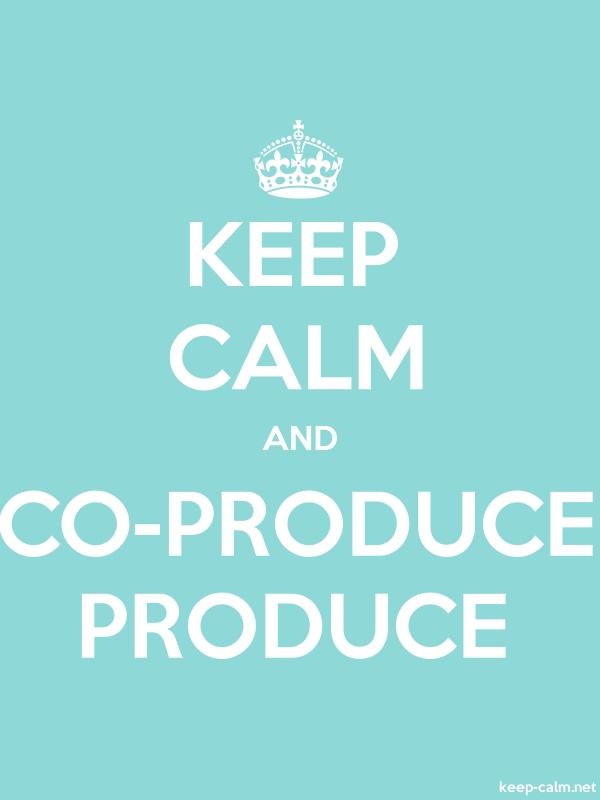 KEEP CALM AND CO-PRODUCE PRODUCE - white/lightblue - Default (600x800)