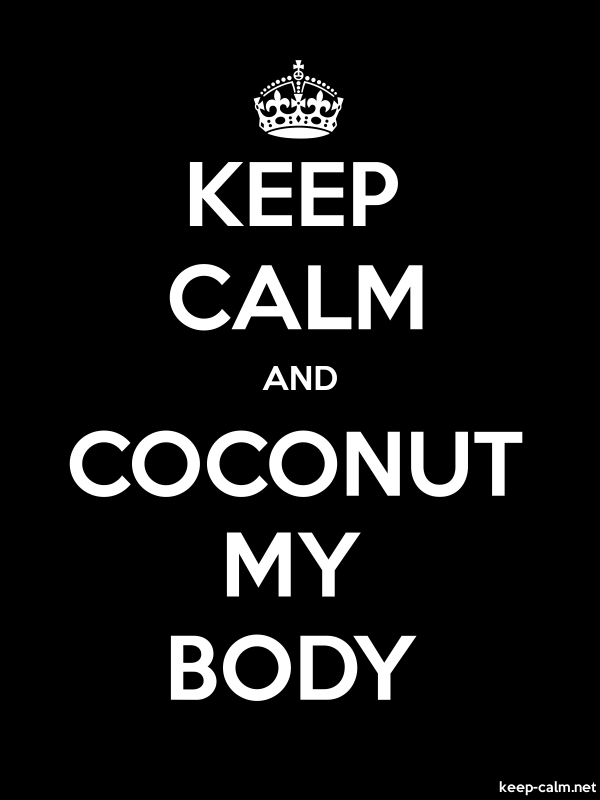 KEEP CALM AND COCONUT MY BODY - white/black - Default (600x800)