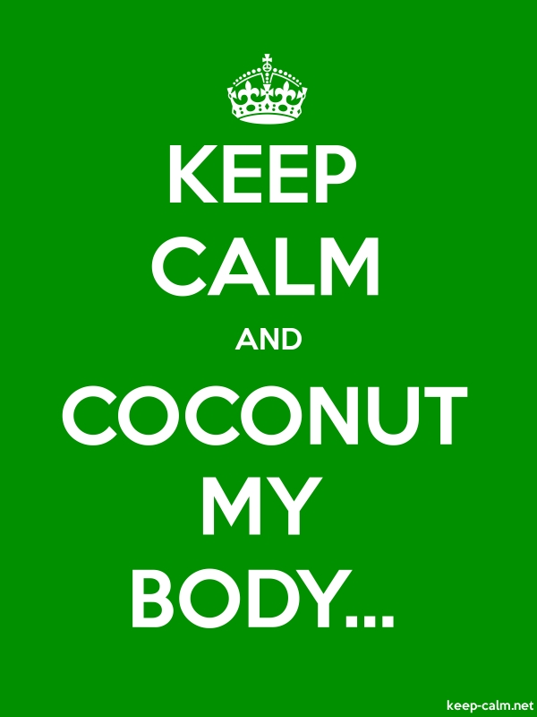 KEEP CALM AND COCONUT MY BODY... - white/green - Default (600x800)