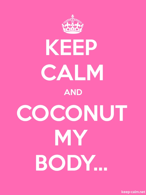 KEEP CALM AND COCONUT MY BODY... - white/pink - Default (600x800)