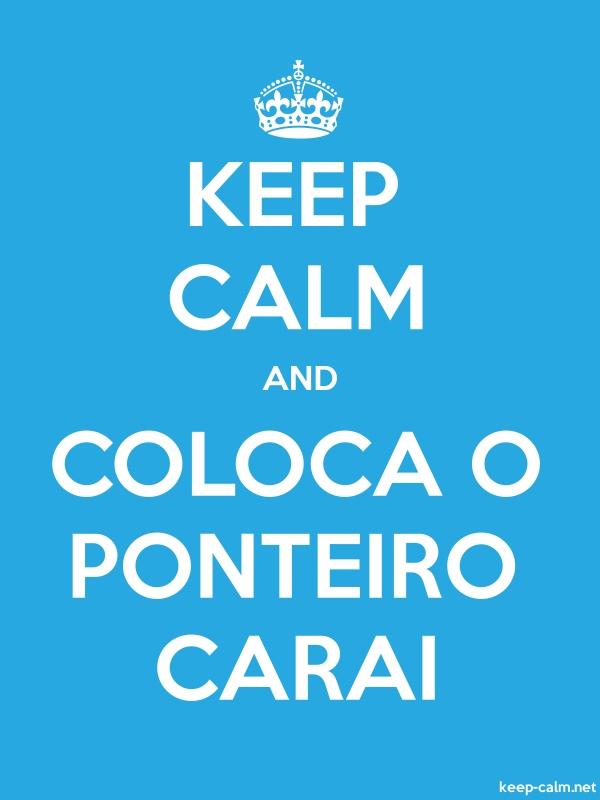 KEEP CALM AND COLOCA O PONTEIRO CARAI - white/blue - Default (600x800)