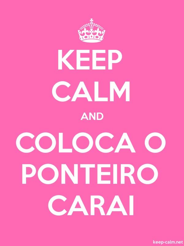 KEEP CALM AND COLOCA O PONTEIRO CARAI - white/pink - Default (600x800)
