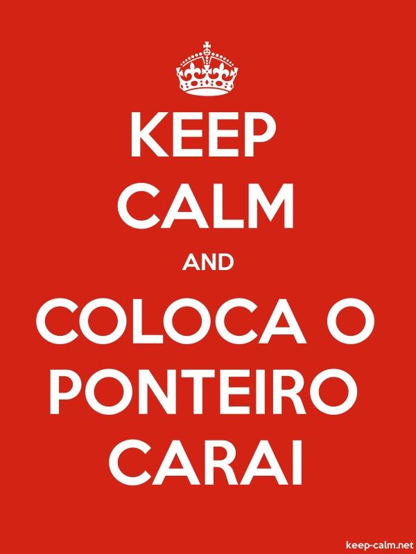 KEEP CALM AND COLOCA O PONTEIRO CARAI - white/red - Default (600x800)