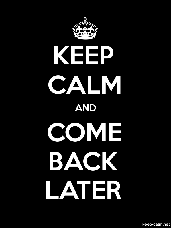 KEEP CALM AND COME BACK LATER - white/black - Default (600x800)