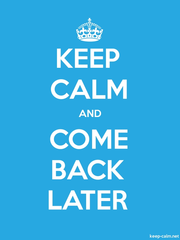 KEEP CALM AND COME BACK LATER - white/blue - Default (600x800)
