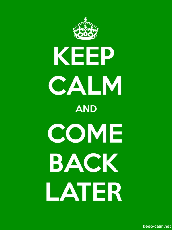 KEEP CALM AND COME BACK LATER - white/green - Default (600x800)
