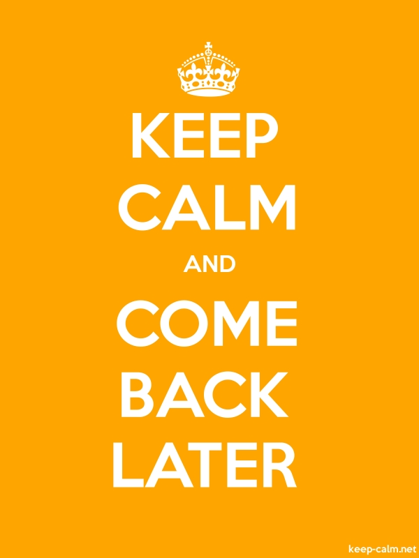 KEEP CALM AND COME BACK LATER - white/orange - Default (600x800)
