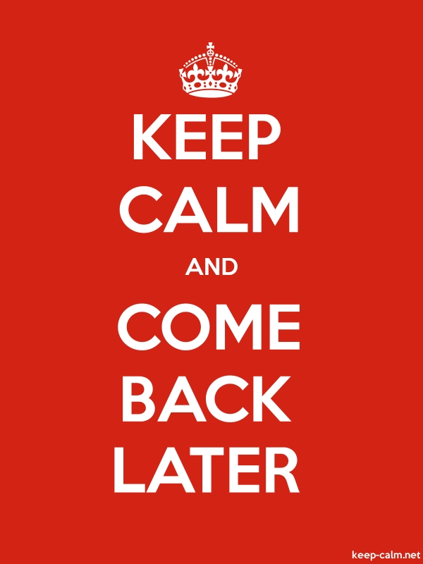 KEEP CALM AND COME BACK LATER - white/red - Default (600x800)