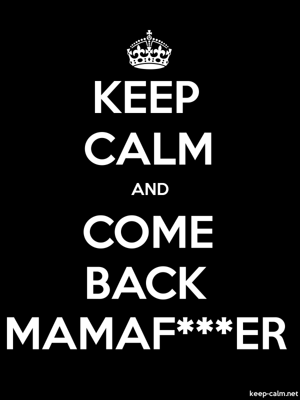 KEEP CALM AND COME BACK MAMAF***ER - white/black - Default (600x800)