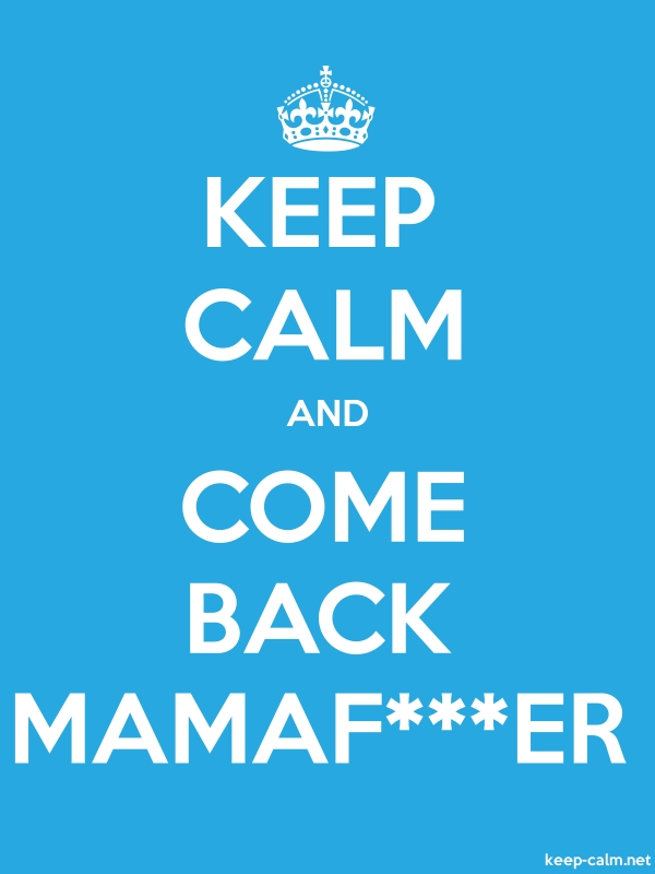 KEEP CALM AND COME BACK MAMAF***ER - white/blue - Default (600x800)