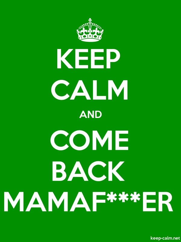 KEEP CALM AND COME BACK MAMAF***ER - white/green - Default (600x800)