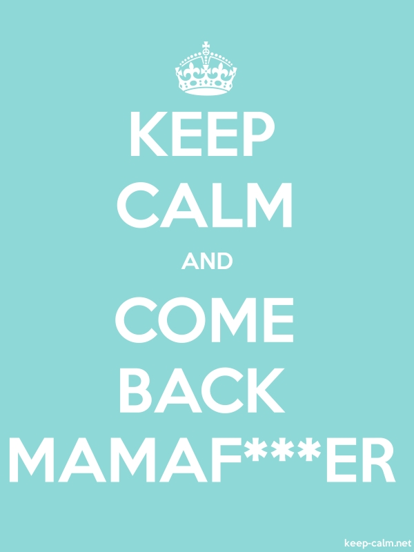 KEEP CALM AND COME BACK MAMAF***ER - white/lightblue - Default (600x800)