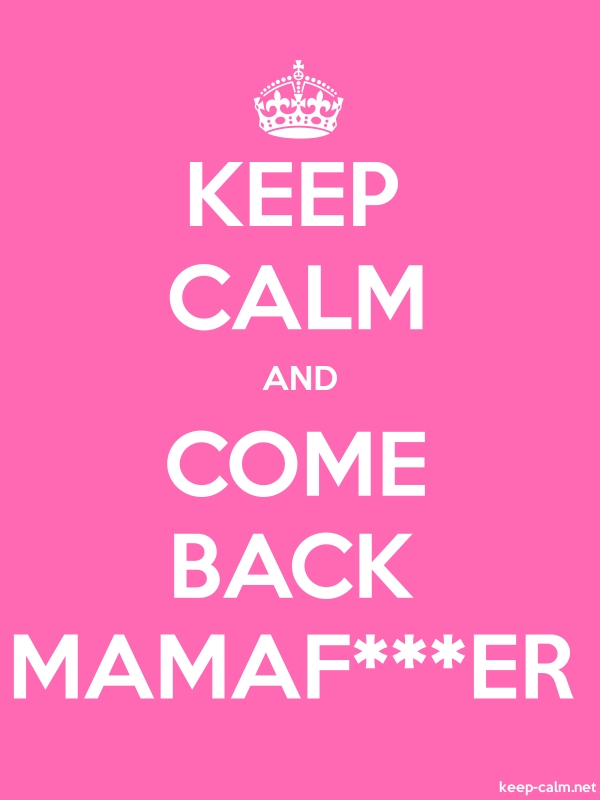 KEEP CALM AND COME BACK MAMAF***ER - white/pink - Default (600x800)