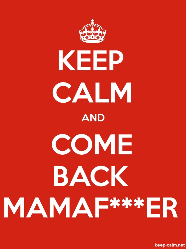 KEEP CALM AND COME BACK MAMAF***ER - white/red - Default (600x800)