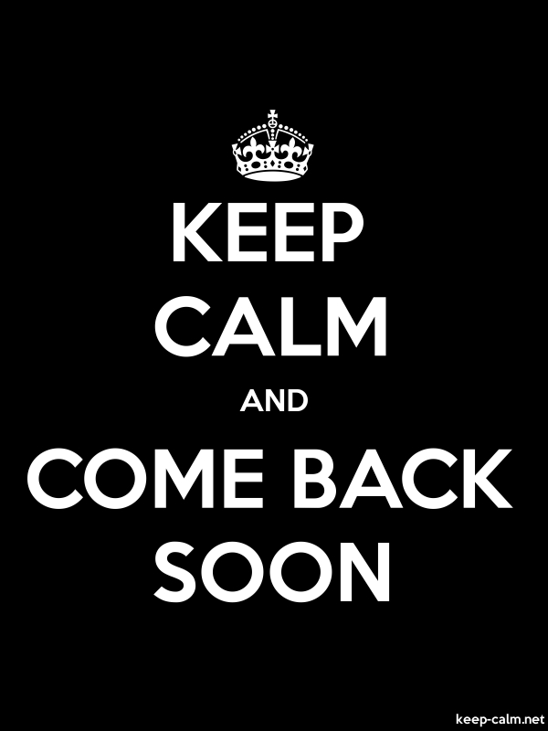 KEEP CALM AND COME BACK SOON - white/black - Default (600x800)