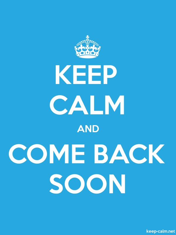 KEEP CALM AND COME BACK SOON - white/blue - Default (600x800)