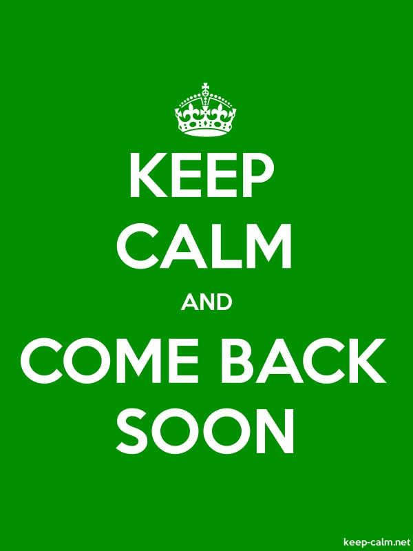 KEEP CALM AND COME BACK SOON - white/green - Default (600x800)
