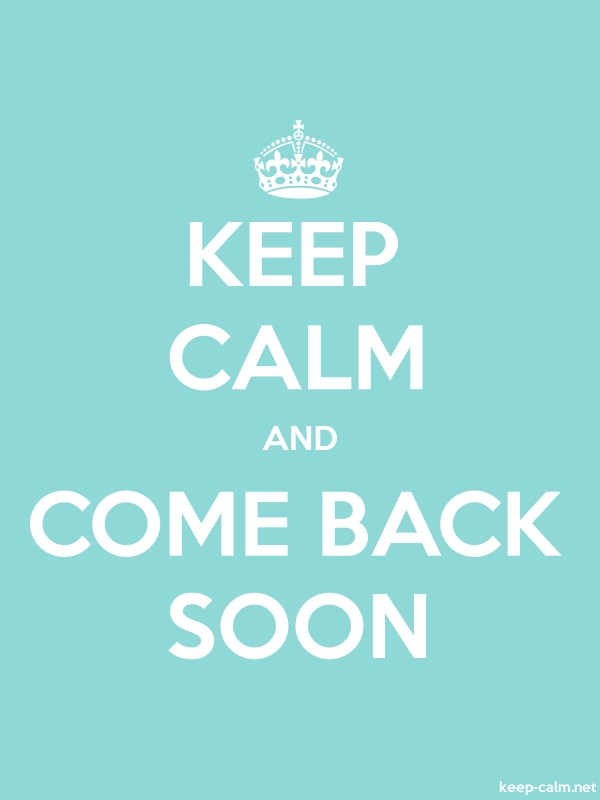 KEEP CALM AND COME BACK SOON - white/lightblue - Default (600x800)