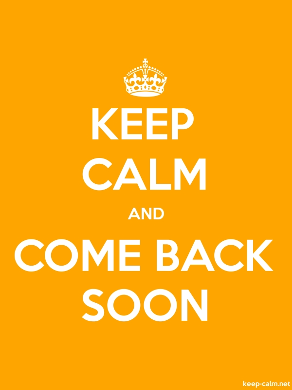 KEEP CALM AND COME BACK SOON - white/orange - Default (600x800)