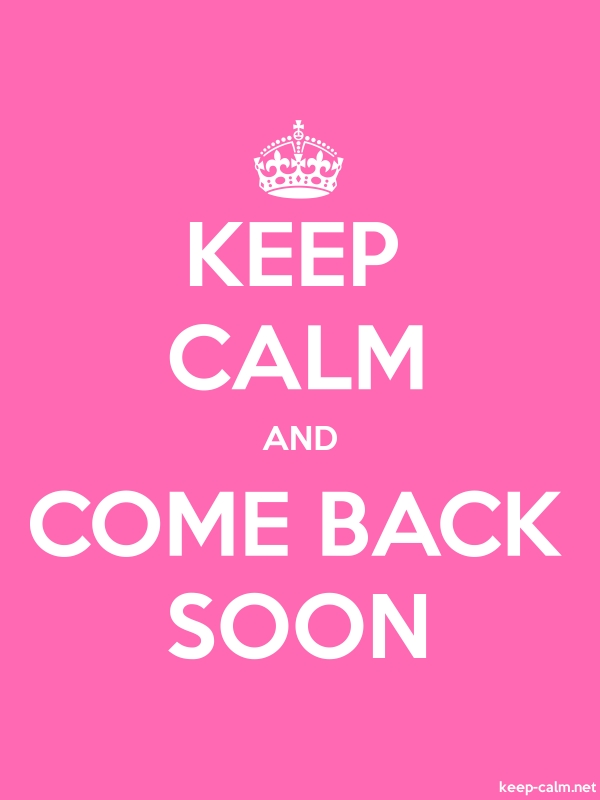 KEEP CALM AND COME BACK SOON - white/pink - Default (600x800)