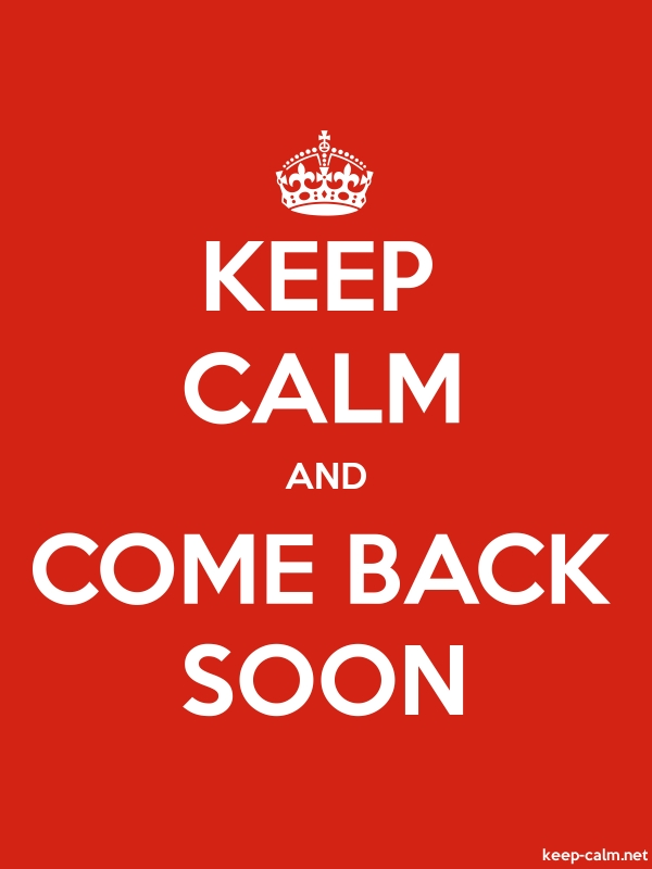 KEEP CALM AND COME BACK SOON - white/red - Default (600x800)