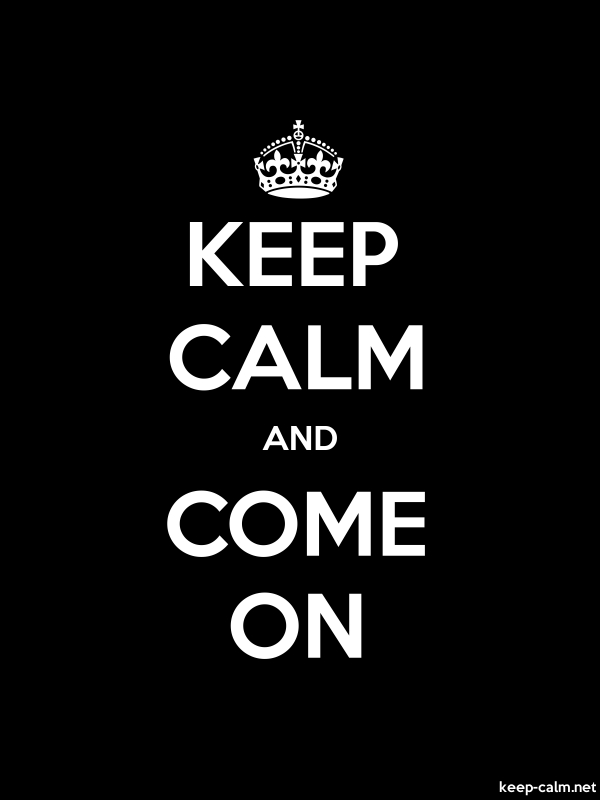 KEEP CALM AND COME ON - white/black - Default (600x800)