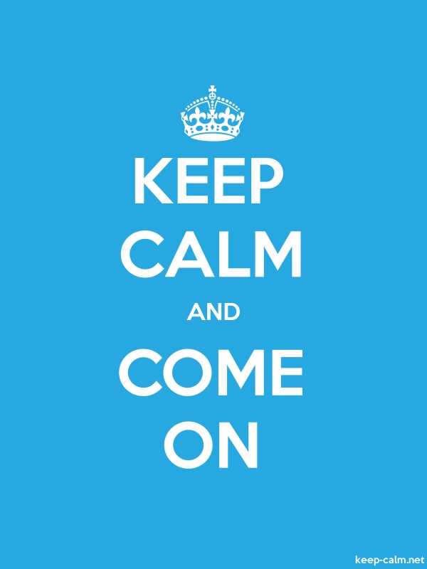 KEEP CALM AND COME ON - white/blue - Default (600x800)