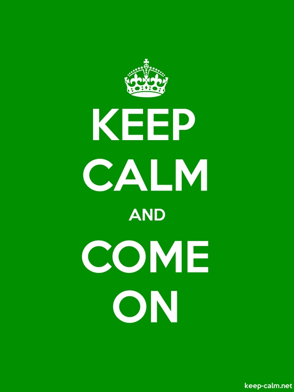 KEEP CALM AND COME ON - white/green - Default (600x800)