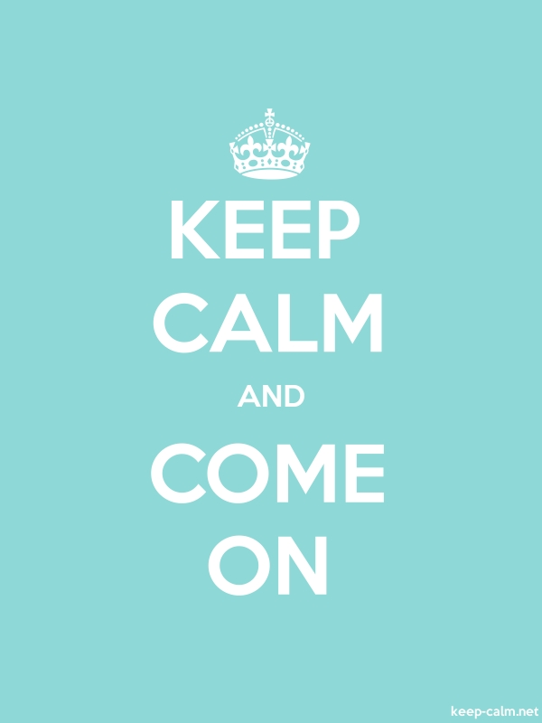KEEP CALM AND COME ON - white/lightblue - Default (600x800)