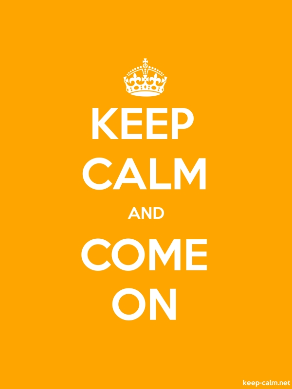 KEEP CALM AND COME ON - white/orange - Default (600x800)