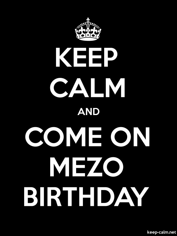 KEEP CALM AND COME ON MEZO BIRTHDAY - white/black - Default (600x800)