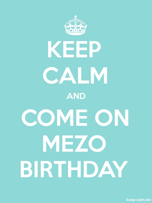 KEEP CALM AND COME ON MEZO BIRTHDAY - white/lightblue - Default (600x800)