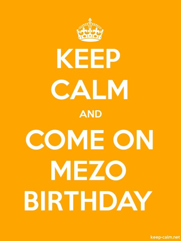 KEEP CALM AND COME ON MEZO BIRTHDAY - white/orange - Default (600x800)