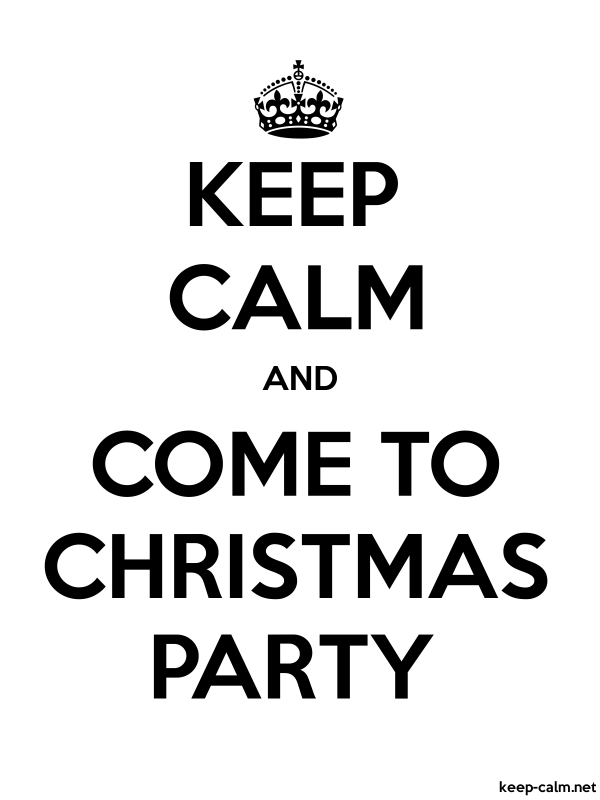 KEEP CALM AND COME TO CHRISTMAS PARTY | KEEP-CALM.net