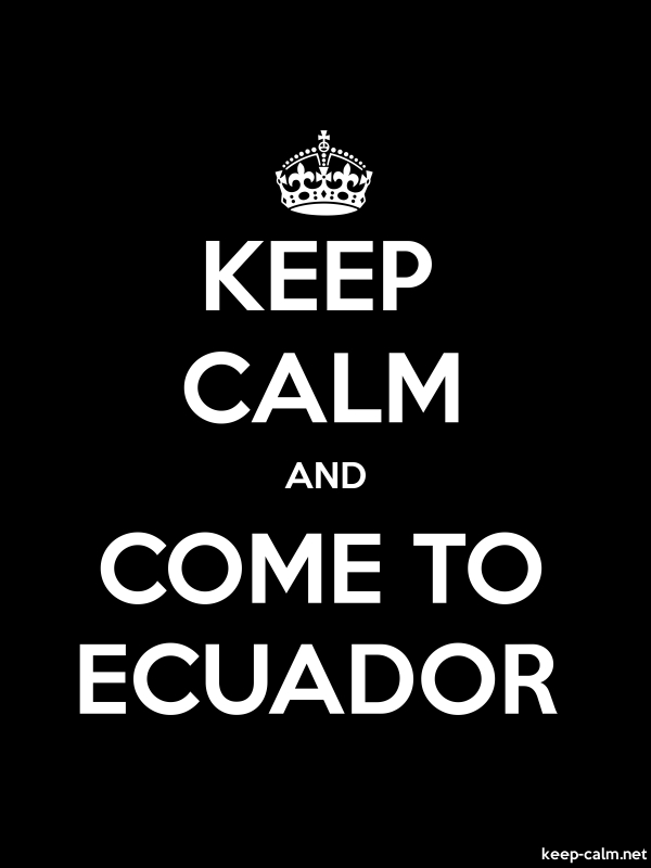 KEEP CALM AND COME TO ECUADOR - white/black - Default (600x800)