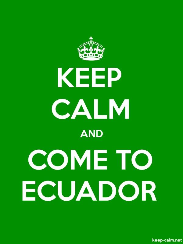 KEEP CALM AND COME TO ECUADOR - white/green - Default (600x800)