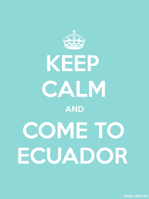 KEEP CALM AND COME TO ECUADOR - white/lightblue - Default (600x800)