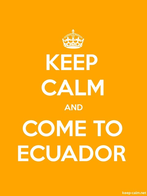 KEEP CALM AND COME TO ECUADOR - white/orange - Default (600x800)