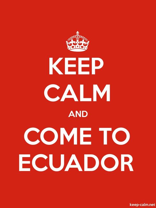 KEEP CALM AND COME TO ECUADOR - white/red - Default (600x800)
