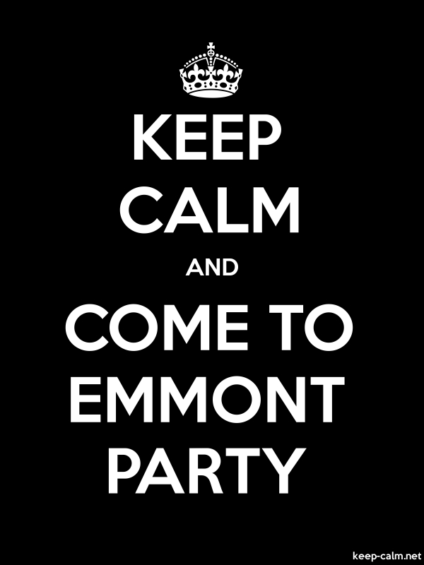 KEEP CALM AND COME TO EMMONT PARTY - white/black - Default (600x800)