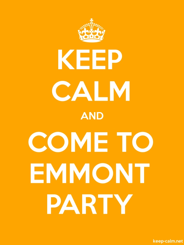 KEEP CALM AND COME TO EMMONT PARTY - white/orange - Default (600x800)