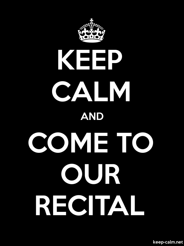 KEEP CALM AND COME TO OUR RECITAL - white/black - Default (600x800)