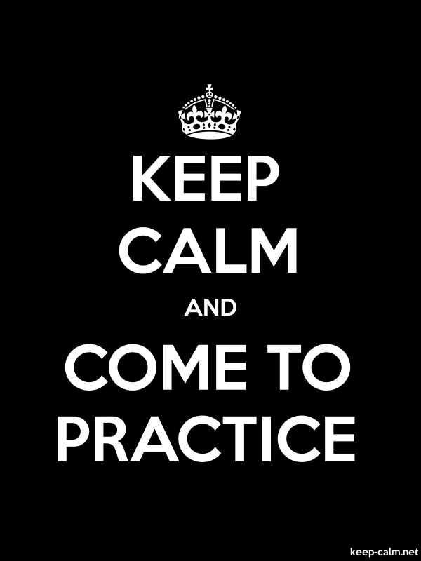 KEEP CALM AND COME TO PRACTICE - white/black - Default (600x800)