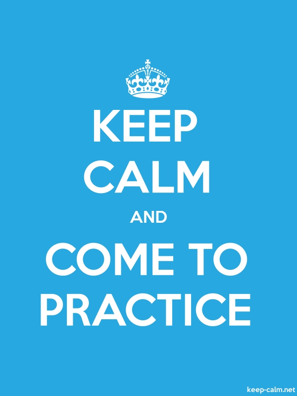 KEEP CALM AND COME TO PRACTICE - white/blue - Default (600x800)