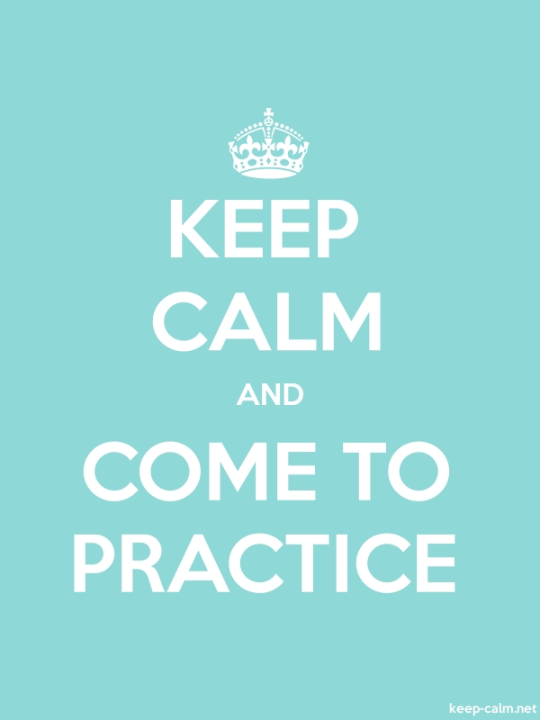 KEEP CALM AND COME TO PRACTICE - white/lightblue - Default (600x800)