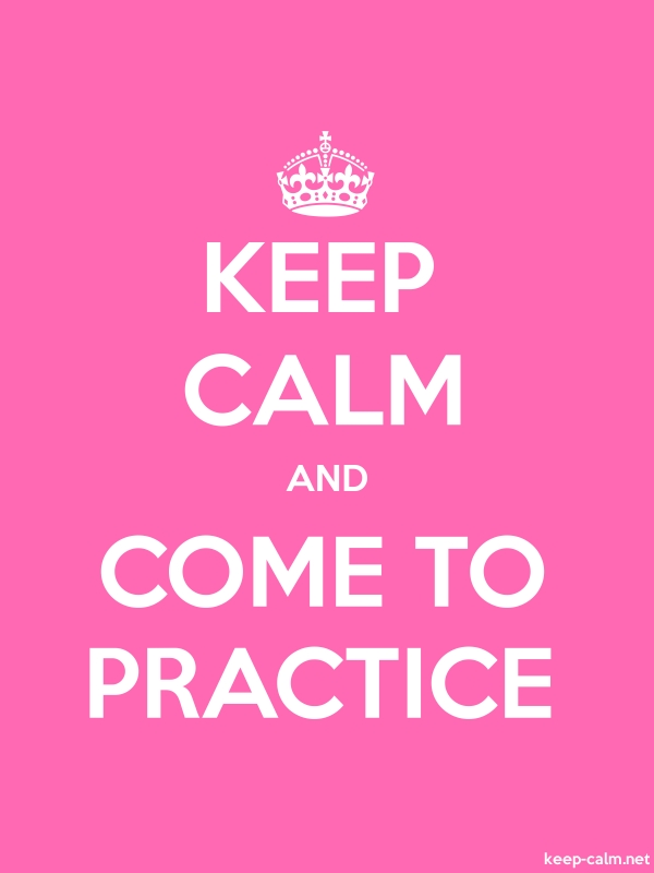 KEEP CALM AND COME TO PRACTICE - white/pink - Default (600x800)