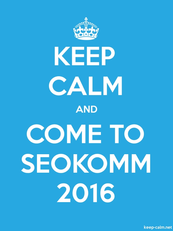 KEEP CALM AND COME TO SEOKOMM 2016 - white/blue - Default (600x800)